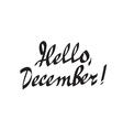 hello december hand drawn calligraphy vector image vector image