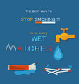 the best way to stop smoking is to wet matches vector image vector image