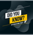 did you know interesting fact background design vector image