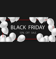 poster or banner black friday sale white balloons vector image