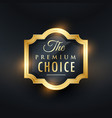 premium choice golden label design vector image vector image