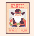 wanted poster santa claus on old paper western vector image vector image