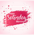 abstract happy saturday morning background vector image vector image