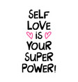 selflove is your super power cute hand drawn vector image vector image