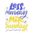 less monday more sunday hand lettering vector image vector image
