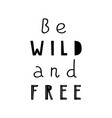 lettering quote be wild and free vector image vector image