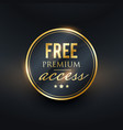 free premium access golden label design vector image vector image