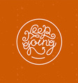 keep going lettering vector image vector image