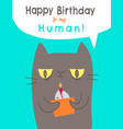 happy birthday to my human slave from your cat vector image vector image