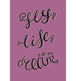 Dream Life Fly Hand drawn lettering vector image vector image