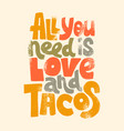 all you need is love and tacos vector image vector image