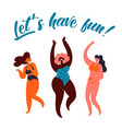 lets have fun party poster group young women vector image vector image