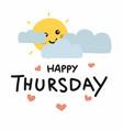 happy thursday cute sun smile and cloud cartoon vector image vector image