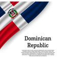 waving flag of dominican republic vector image vector image