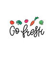go fresh vegan shirt print quote lettering vector image