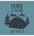 Home is where the tent is hand-drawn camping vector image vector image