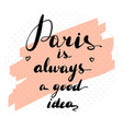 inspirational quote paris is always vector image