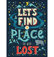 Lets find a place to get lost Hand-letterd quote vector image vector image