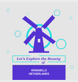 lets explore the beauty of windmills netherlands vector image