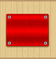 wooden background with red metal plate vector image