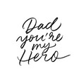 dad you are my hero calligraphy greeting card vector image vector image