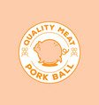 Quality pork ball logo with big pig vector image