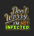 coronavirus slogan dont worry not infected sign vector image vector image