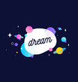 dream motivation banner speech bubble vector image