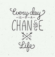 every day is a chance to change your life in vector image vector image