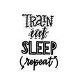 train eat sleep repeat lettering motivation vector image