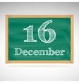December 16 inscription in chalk on a blackboard vector image vector image