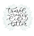 travel makes life better handwritten positive vector image