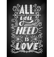 all you need is love lettering on a chalkboard vector image vector image