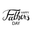 happy fathers day typography vector image vector image