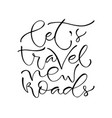 lets travel new roads handwritten positive quote vector image