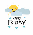 happy friday cute sun smile and cloud cartoon vector image vector image