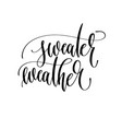 sweater weather - hand lettering inscription vector image vector image