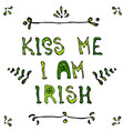 kiss i am irish lerrering saint patriks day card vector image