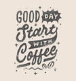 vintage hand lettering good day start with coffee vector image vector image