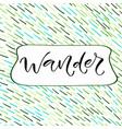 wander handwritten positive printable home vector image