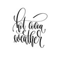 hot cocoa weather - hand lettering inscription vector image