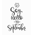 Say Hello to September quotes typography vector image vector image