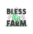 bless this farm quote lettering typography vector image