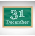 December 31 inscription in chalk on a blackboard vector image vector image