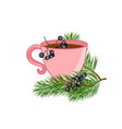 a cup tea with pine branches and black rowan vector image