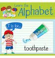 Flashcard letter T is for toothpaste vector image vector image