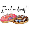 two pieces of donuts with phrase i need a donut vector image