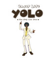 you only live once poster with dancing man vector image vector image