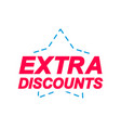 extra discounts labels speech bubbles and vector image
