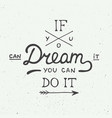 if you can dream it you can do it in vintage style vector image vector image
